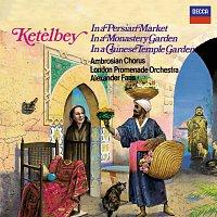 Ambrosian Opera Chorus, London Promenade Orchestra, Alexander Faris – Ketelbey: In a Persian Market, In a Monastery Garden & In a Chinese Temple Garden