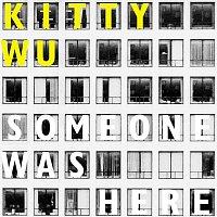 Kitty Wu – Someone Was Here