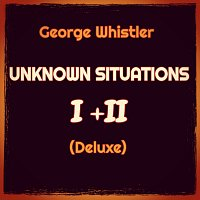 George Whistler – Unknown Situations I+II (Deluxe)