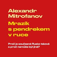 Mitrofanov: Mrazík s pendrekem v ruce