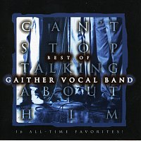 Gaither Vocal Band – Can't Stop Talking About Him