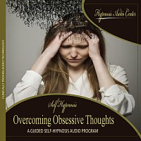 Hypnosis Audio Center – Overcoming Obsessive Thoughts - Guided Self-Hypnosis