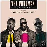 Consequence, Kanye West, John Legend – Whatever U Want