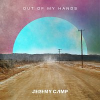 Jeremy Camp – Out Of My Hands [Radio Version]