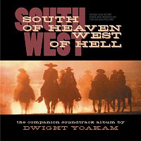 Dwight Yoakam, South Of Heaven, West Of Hell Soundtrack – South Of Heaven, West Of Hell: Songs And Score From And Inspired By The Motion Picture