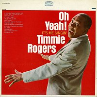 Timmie Rogers – Oh Yeah! It's Me Singin'