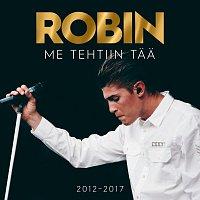 Robin – Me Tehtiin Taa 2012–2017