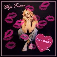 Maja Francis – Cry Baby [Pt. 2]