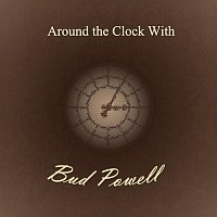 Bud Powell – Around the Clock With