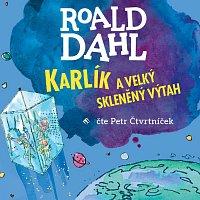 Petr Čtvrtníček – Dahl: Karlík a velký skleněný výtah