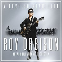 Roy Orbison & The Royal Philharmonic Orchestra – A Love So Beautiful: Roy Orbison & The Royal Philharmonic Orchestra