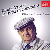 Karel Vlach se svým orchestrem – Přísahám, že mám tě rád