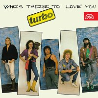 Turbo – Who's There To Love You