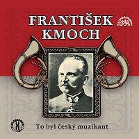 Různí interpreti – František Kmoch - To byl český muzikant