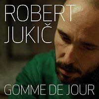 Robert Jukič – Gomme de jour