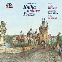 Veronika Gajerová, Marie Štípková, Filip Rajmont – Horák: Kniha o staré Praze