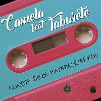 Camela – Nunca debí enamorarme (feat. Taburete)