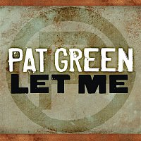 Pat Green – Let Me