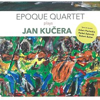 Epoque Quartet – Epoque Quartet Plays Jan Kučera