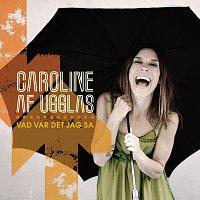 Caroline af Ugglas – Vad var det jag sa