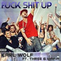 Karl Wolf, Three 6 Mafia – Fuck Shit Up