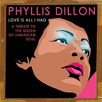 Phyllis Dillon – Love Is All I Had: A Tribute to the Queen of Jamaican Soul