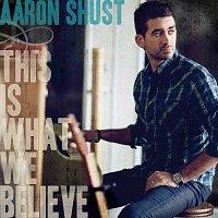 Aaron Shust – This Is What We Believe