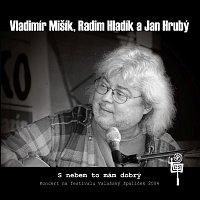 Vladimír Mišík, Radim Hladík a Jan Hrubý – S nebem to mám dobrý