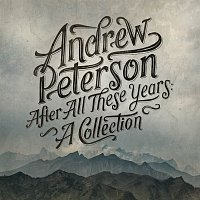 Andrew Peterson – After All These Years: A Collection