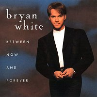 Bryan White – Between Now And Forever