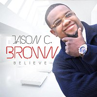 Jason C Brown – Believe