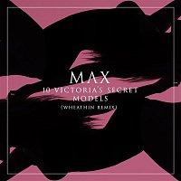 Max – 10 Victoria's Secret Models (Wheathin Remix)