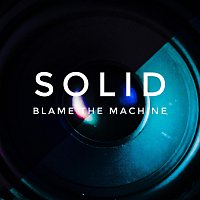Blame The Machine – Solid
