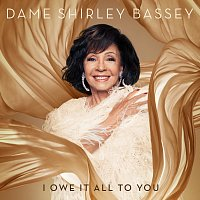 Shirley Bassey – I Owe It All To You