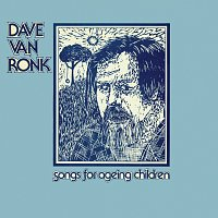 Dave Van Ronk – Songs For Ageing Children