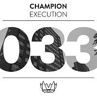 Champion – Execution