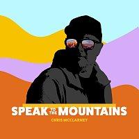 Chris McClarney – Speak To The Mountains
