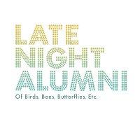 Late Night Alumni – Of Birds, Bees, Butterflies, Etc...