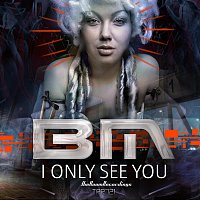 BM – I only see you
