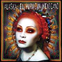 Alaska – El Huracan Mexicano