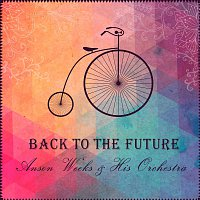 Anson Weeks, His Orchestra – Back to the Future