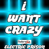 Electric Prison – I Want Crazy (Electric Prisons Remake Version of Hunter Hayes)