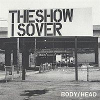Body, Head – The Show Is Over