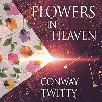 Conway Twitty – Flowers In Heaven