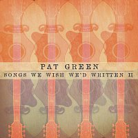 Pat Green – Songs We Wish We'd Written II