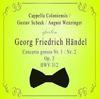 Gustav Scheck, Hans-Martin Linde, Frithjof  Fest, Horst  Schneider – Cappella Coloniensis / Gustav Scheck / August Wenzinger spielen; Georg Friedrich Handel: Concerto grosso Nr. 1 / Nr. 2,  Op. 3, HWV 312