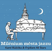 Karel Růžička & Frýdlant All Stars – Milénium města jazzu