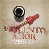 Pereza – Violento Amor
