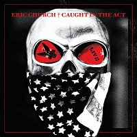 Eric Church – Caught In The Act: Live