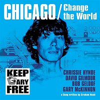 Chrissie Hynde, David Gilmour, Bob Geldof, Gary McKinnon – Chicago/Change The World